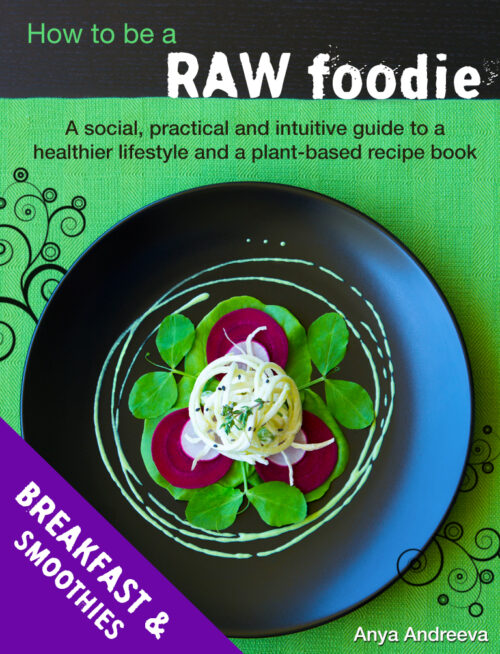Anya Andreeva's healthy book, raw vegan, vegetarian breakfast, smoothies, juices and drinks recipes