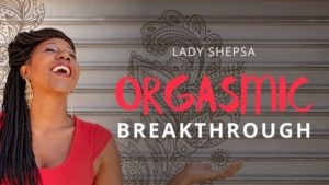 online tantric orgasmic breakthrough course with Lady Shepsa on relationships, conscious sexuality and spirituality